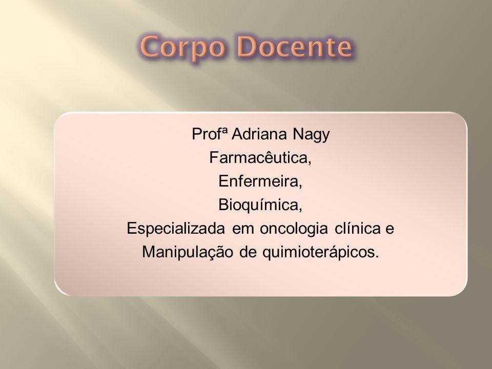 Profª Adriana Nagy Farmacêutica, Enfermeira, Bioquímica, Especializada em oncologia clínica e Manipulação de quimioterápicos.