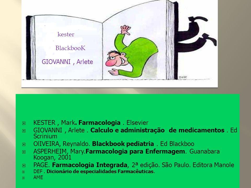KESTER, Mark. Farmacologia. Elsevier GIOVANNI, Arlete. Calculo e administração de medicamentos. Ed Scrinium OlIVEIRA, Reynaldo. Blackbook pediatria. E