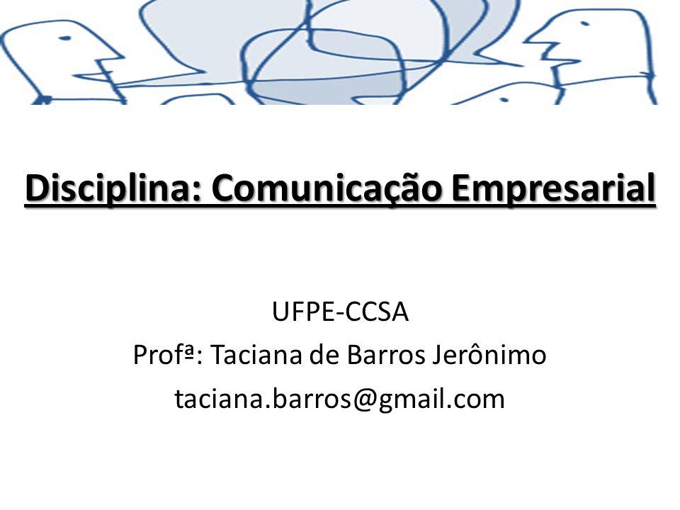 Disciplina: Comunicação Empresarial UFPE-CCSA Profª: Taciana de Barros Jerônimo taciana.barros@gmail.com