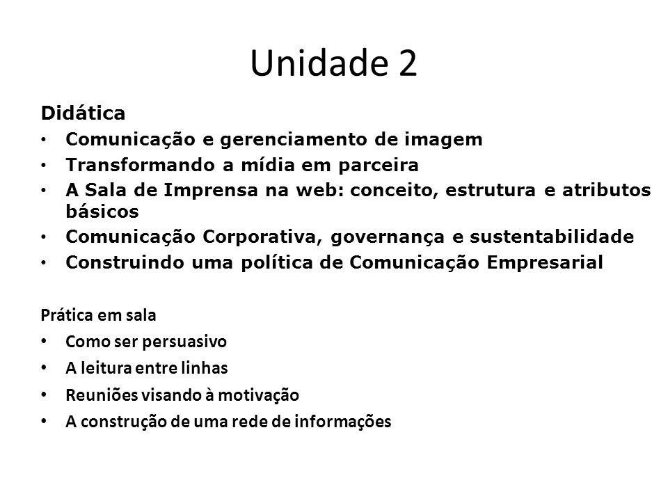 Unidade 2 Didática Comunicação e gerenciamento de imagem Transformando a mídia em parceira A Sala de Imprensa na web: conceito, estrutura e atributos