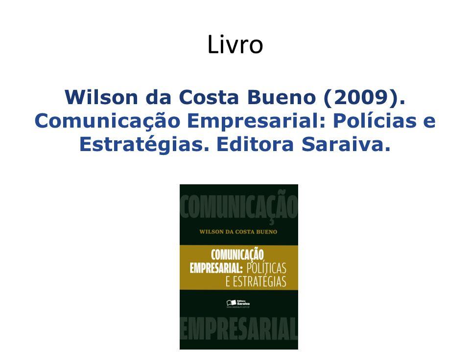 Livro Wilson da Costa Bueno (2009). Comunicação Empresarial: Polícias e Estratégias. Editora Saraiva.