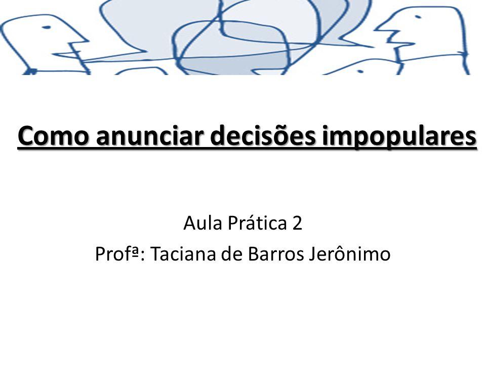 Como anunciar decisões impopulares Aula Prática 2 Profª: Taciana de Barros Jerônimo