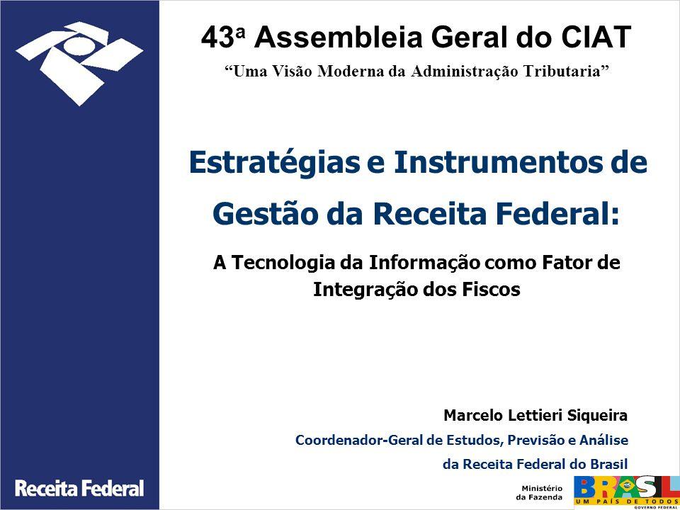 43 a Assembleia Geral do CIAT Uma Visão Moderna da Administração Tributaria Estratégias e Instrumentos de Gestão da Receita Federal: A Tecnologia da I