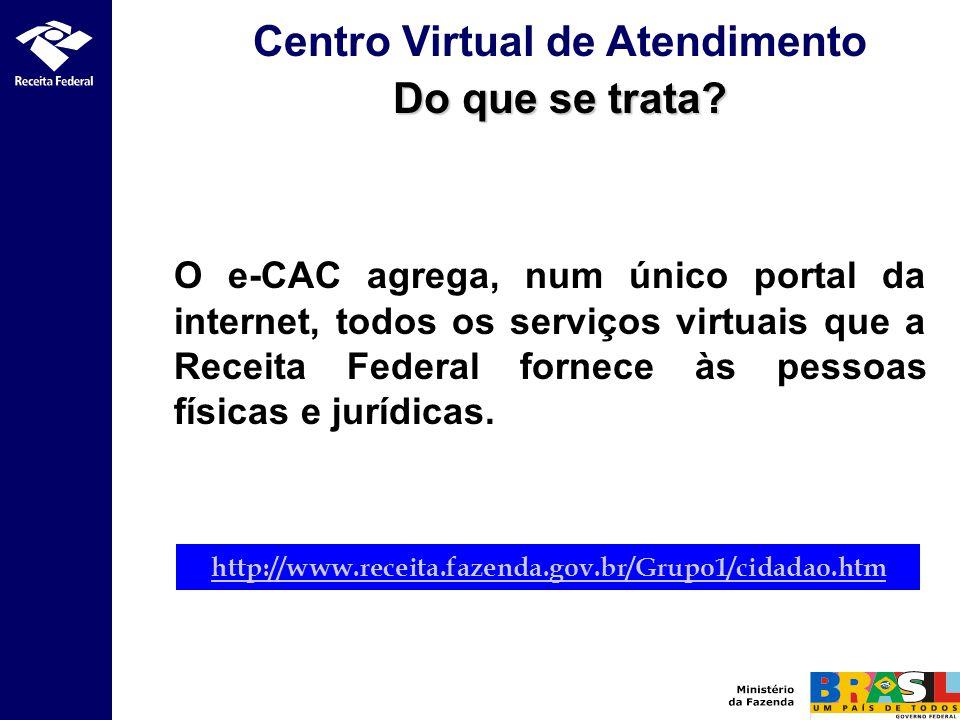 O e-CAC agrega, num único portal da internet, todos os serviços virtuais que a Receita Federal fornece às pessoas físicas e jurídicas. Centro Virtual