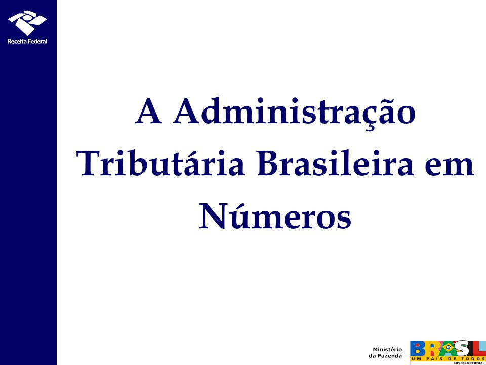 A Administração Tributária Brasileira em Números