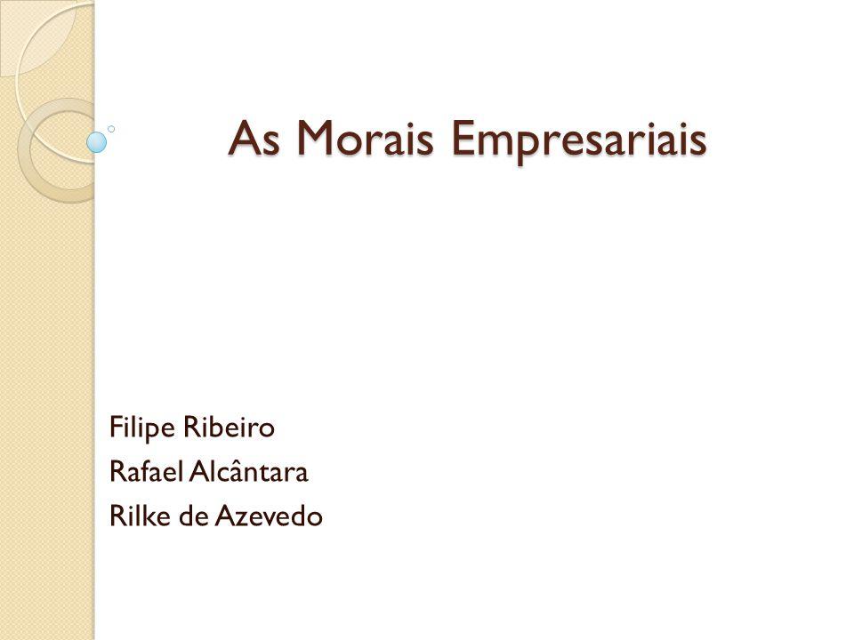 As Morais Empresariais As Morais Empresariais Filipe Ribeiro Rafael Alcântara Rilke de Azevedo