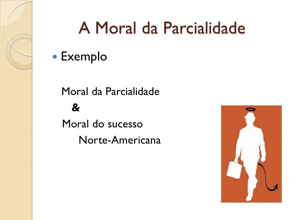 A Moral da Parcialidade Exemplo Moral da Parcialidade & Moral do sucesso Norte-Americana