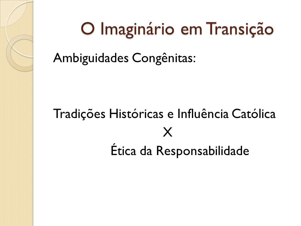 O Imaginário em Transição Ambiguidades Congênitas: Tradições Históricas e Influência Católica X Ética da Responsabilidade