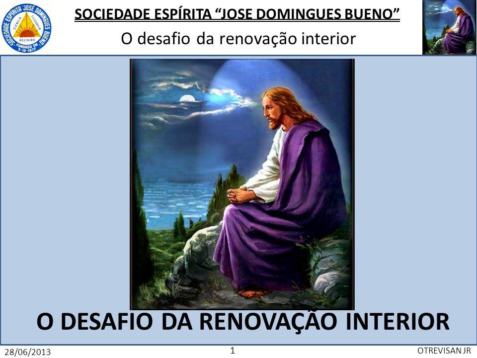 SOCIEDADE ESPÍRITA JOSE DOMINGUES BUENO O desafio da renovação interior 28/06/2013 OTREVISAN JR 2 AS DOENÇAS PODEM SER EVITADAS.