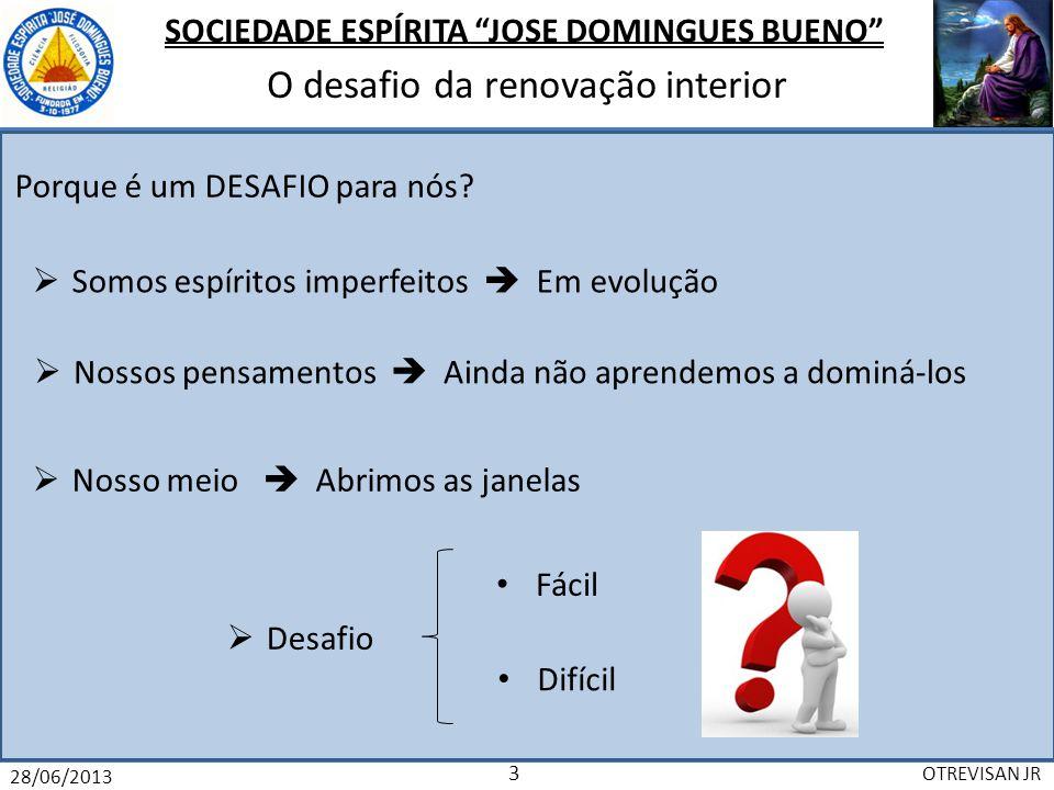 SOCIEDADE ESPÍRITA JOSE DOMINGUES BUENO O desafio da renovação interior 28/06/2013 OTREVISAN JR 4 Como vencer este DESAFIO.