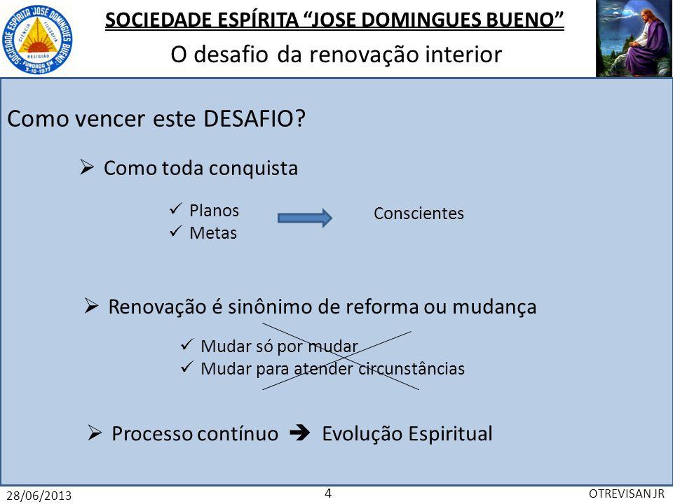 SOCIEDADE ESPÍRITA JOSE DOMINGUES BUENO O desafio da renovação interior 28/06/2013 OTREVISAN JR 5 Que tal um Plano, pensando em algumas máximas.