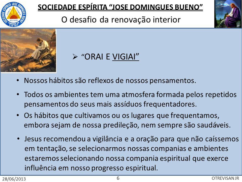 SOCIEDADE ESPÍRITA JOSE DOMINGUES BUENO O desafio da renovação interior 28/06/2013 OTREVISAN JR 7 RECONHECER E CORRIGIR A humildade é fundamental para reconhecermos nossos erros.