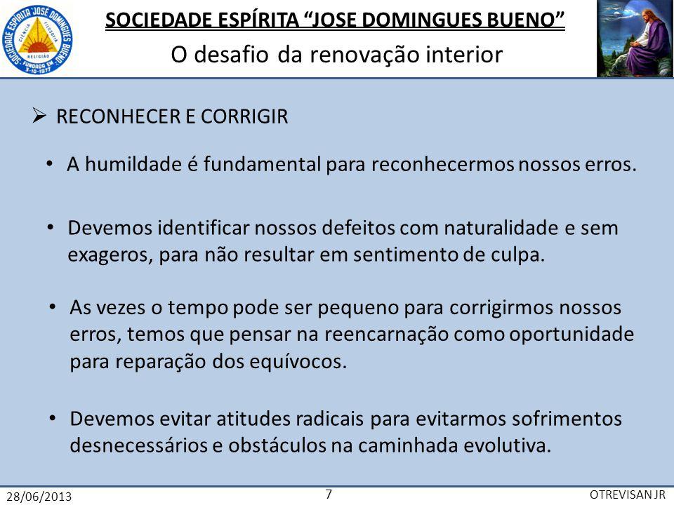SOCIEDADE ESPÍRITA JOSE DOMINGUES BUENO O desafio da renovação interior 28/06/2013 OTREVISAN JR 8 AMAI E INSTRUI-VOS (Espírito da Verdade-1860-ESE Cap.