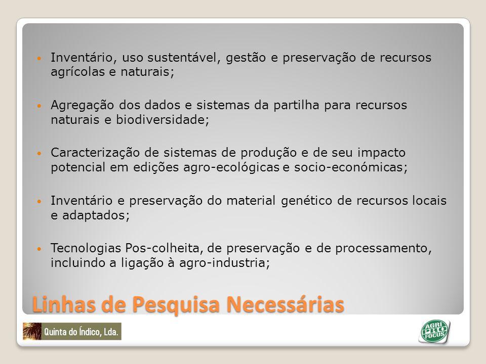 Linhas de Pesquisa Necessárias Inventário, uso sustentável, gestão e preservação de recursos agrícolas e naturais; Agregação dos dados e sistemas da p