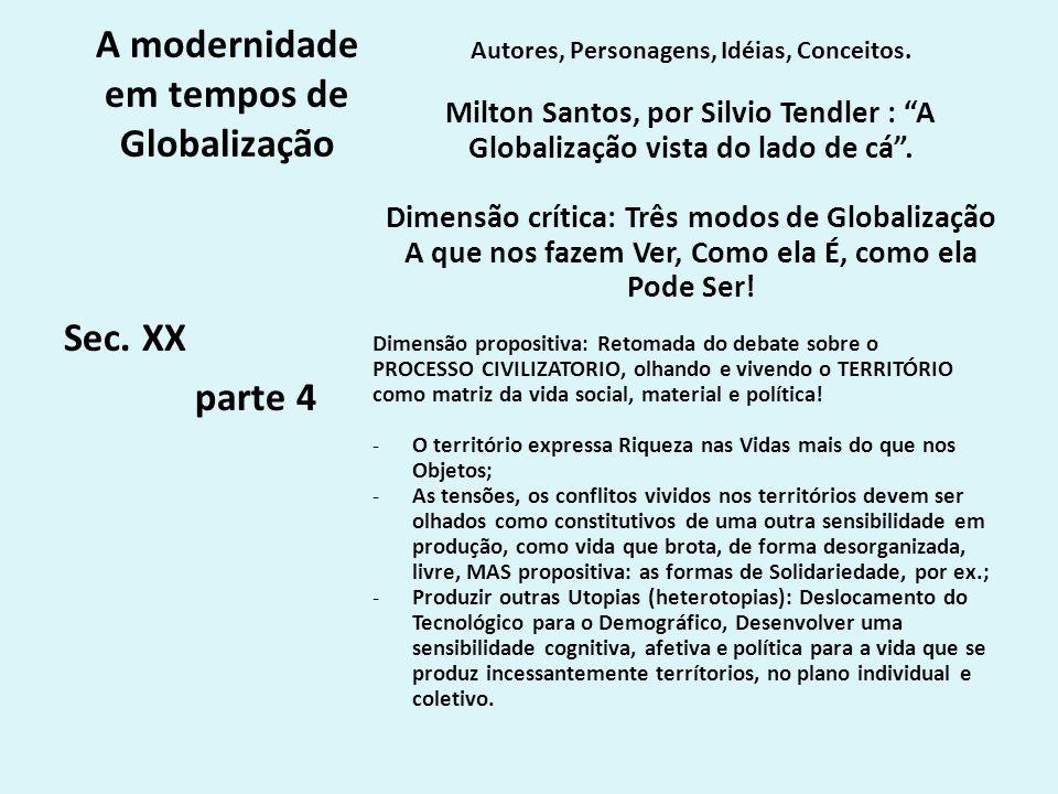 A modernidade em tempos de Globalização Autores, Personagens, Idéias, Conceitos. Milton Santos, por Silvio Tendler : A Globalização vista do lado de c