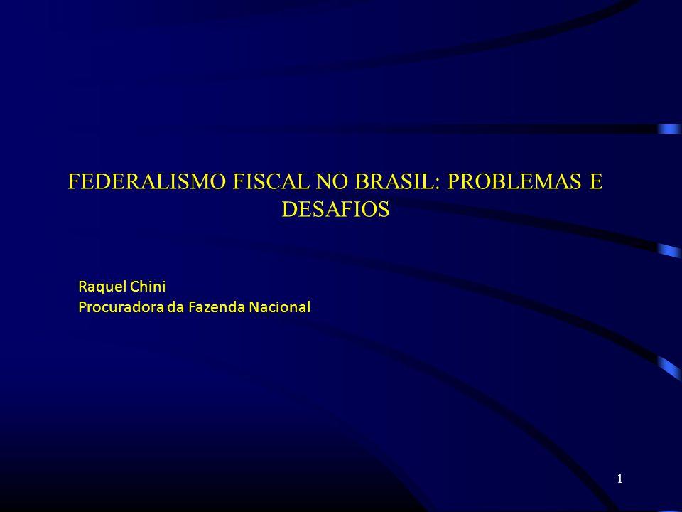 FEDERALISMO FISCAL NO BRASIL: PROBLEMAS E DESAFIOS Raquel Chini Procuradora da Fazenda Nacional 1