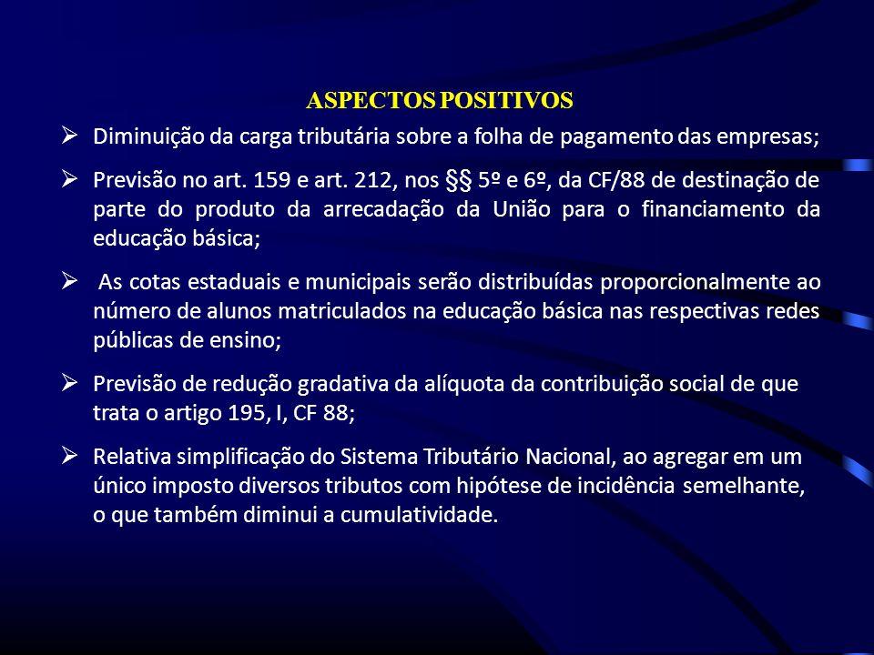 ASPECTOS POSITIVOS Diminuição da carga tributária sobre a folha de pagamento das empresas; Previsão no art.