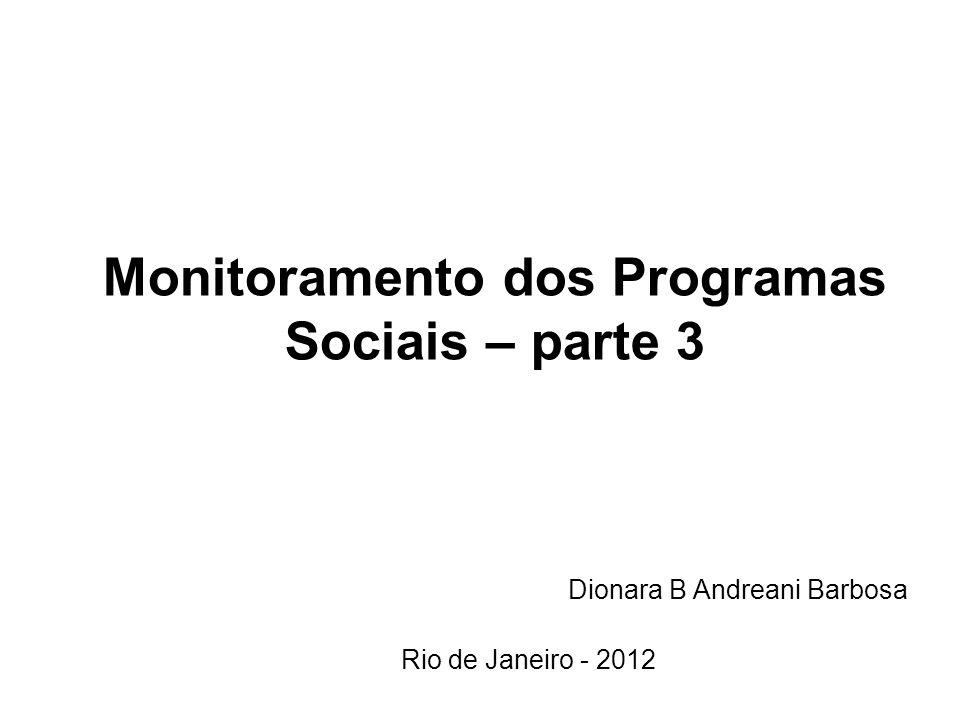 Monitoramento dos Programas Sociais – parte 3 Dionara B Andreani Barbosa Rio de Janeiro - 2012