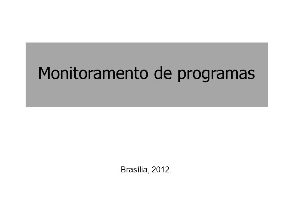 Monitoramento de programas Brasília, 2012.