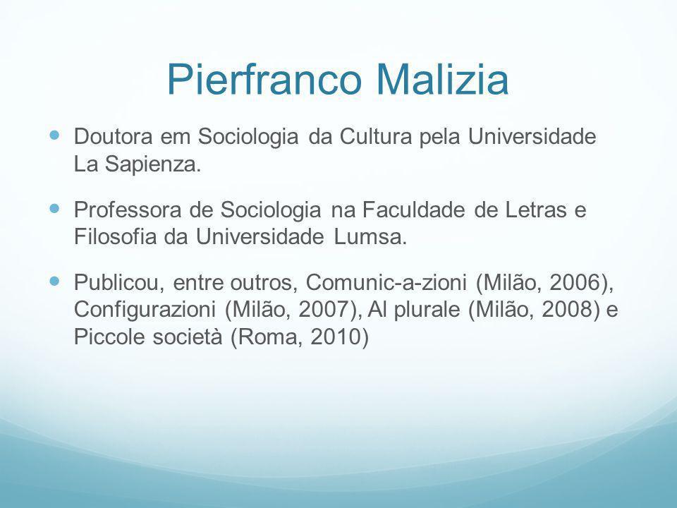 Pierfranco Malizia Doutora em Sociologia da Cultura pela Universidade La Sapienza. Professora de Sociologia na Faculdade de Letras e Filosofia da Univ