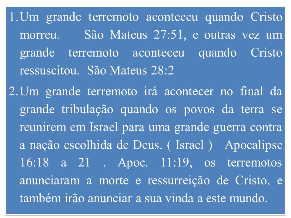1.Um grande terremoto aconteceu quando Cristo morreu.