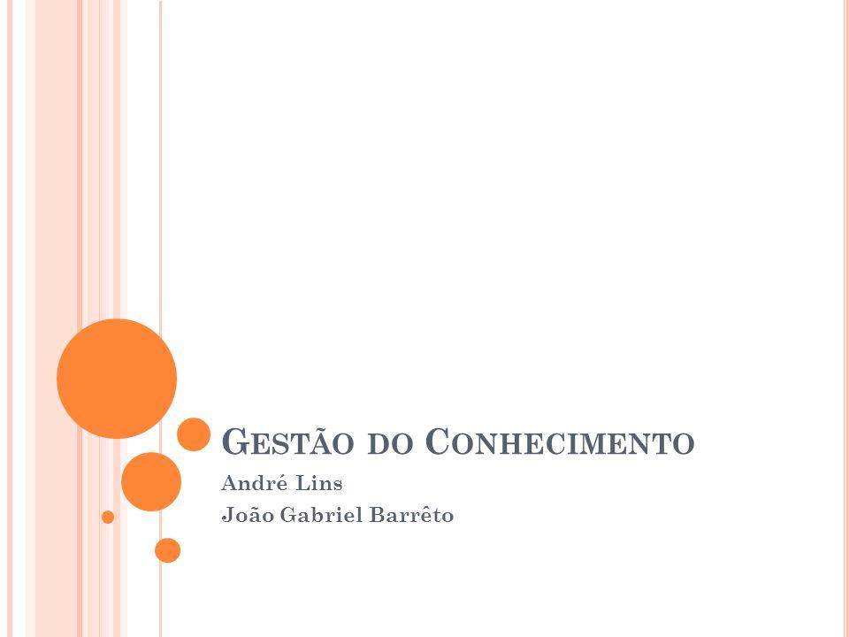 G ESTÃO DO C ONHECIMENTO André Lins João Gabriel Barrêto