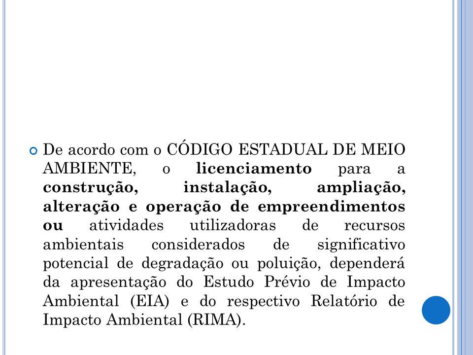 De acordo com o CÓDIGO ESTADUAL DE MEIO AMBIENTE, o licenciamento para a construção, instalação, ampliação, alteração e operação de empreendimentos ou