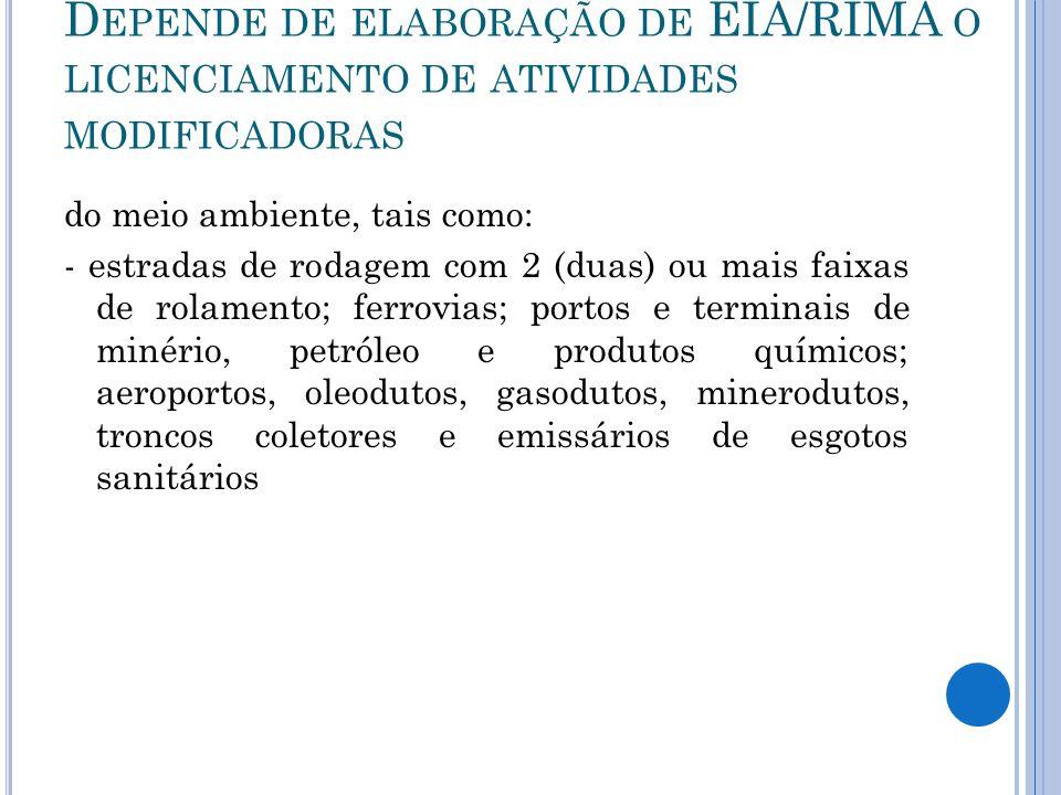 D EPENDE DE ELABORAÇÃO DE EIA/RIMA O LICENCIAMENTO DE ATIVIDADES MODIFICADORAS do meio ambiente, tais como: - estradas de rodagem com 2 (duas) ou mais