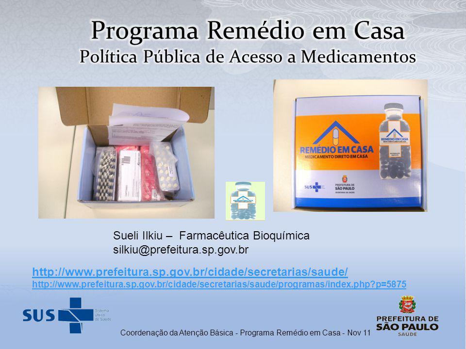 Coordenação da Atenção Básica - Programa Remédio em Casa - Nov 11 Sueli Ilkiu – Farmacêutica Bioquímica silkiu@prefeitura.sp.gov.br http://www.prefeit