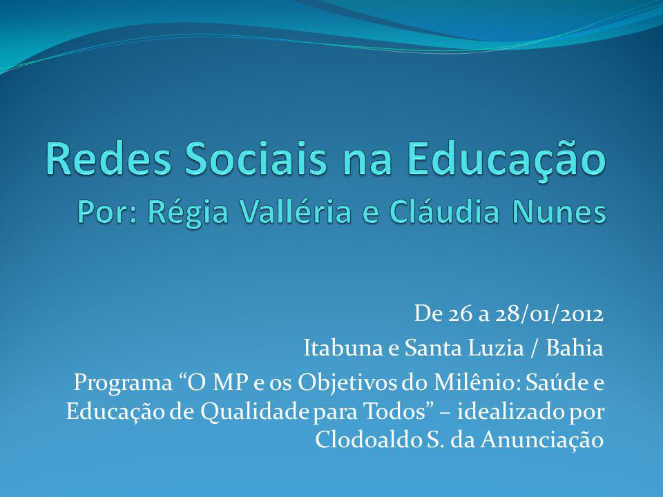 De 26 a 28/01/2012 Itabuna e Santa Luzia / Bahia Programa O MP e os Objetivos do Milênio: Saúde e Educação de Qualidade para Todos – idealizado por Cl