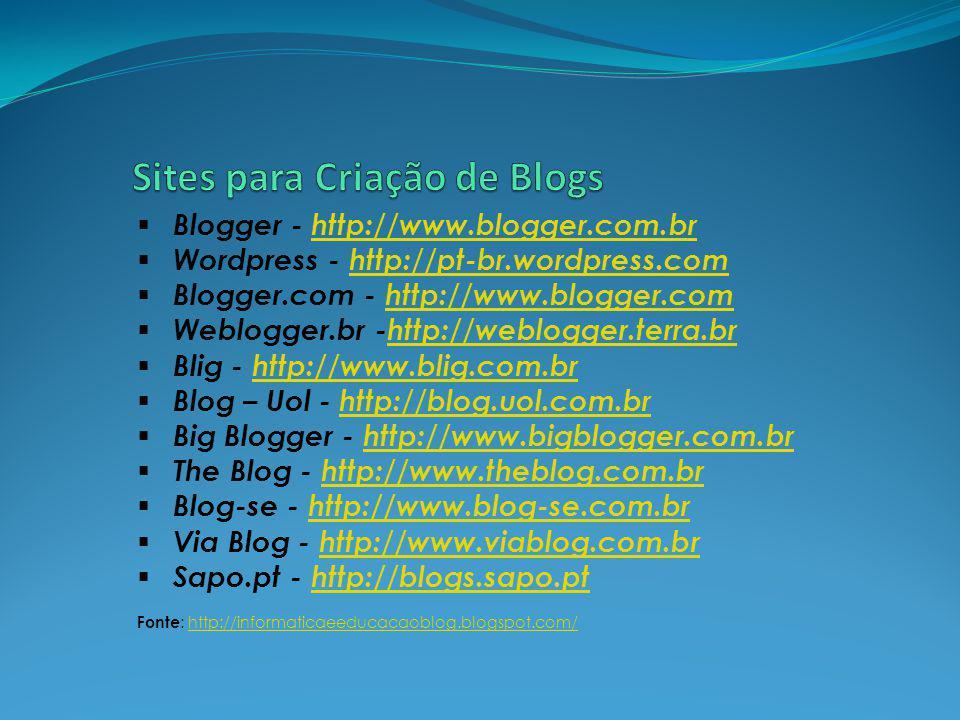 Blogger - http://www.blogger.com.brhttp://www.blogger.com.br Wordpress - http://pt-br.wordpress.comhttp://pt-br.wordpress.com Blogger.com - http://www