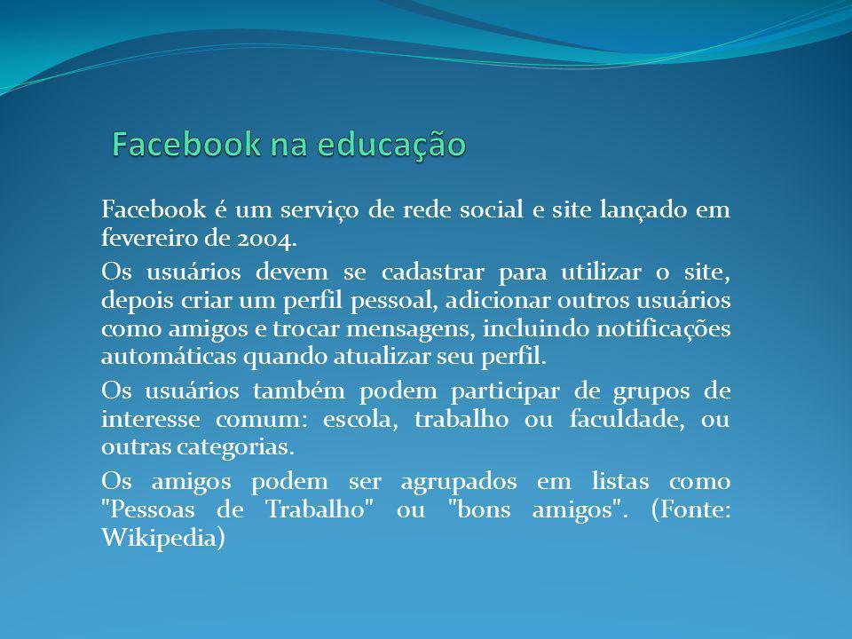 Facebook é um serviço de rede social e site lançado em fevereiro de 2004. Os usuários devem se cadastrar para utilizar o site, depois criar um perfil