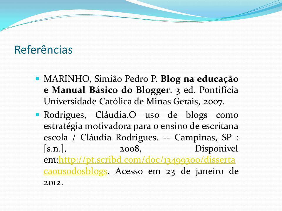 Referências MARINHO, Simião Pedro P. Blog na educação e Manual Básico do Blogger. 3 ed. Pontifícia Universidade Católica de Minas Gerais, 2007. Rodrig