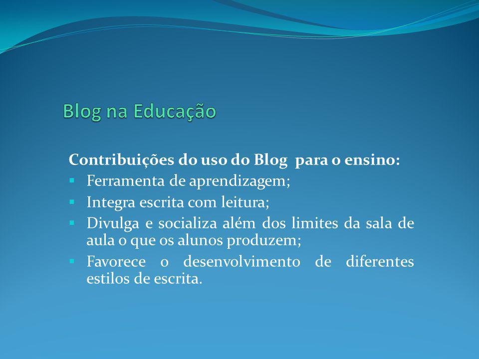 Contribuições do uso do Blog para o ensino: Ferramenta de aprendizagem; Integra escrita com leitura; Divulga e socializa além dos limites da sala de a