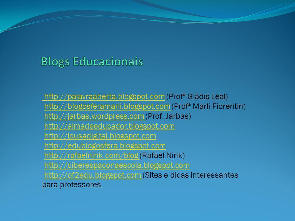 http://palavraaberta.blogspot.com http://palavraaberta.blogspot.com (Profª Gládis Leal) http://blogosferamarli.blogspot.com (Profª Marli Fiorentin)http://blogosferamarli.blogspot.com http://jarbas.wordpress.com (Prof.