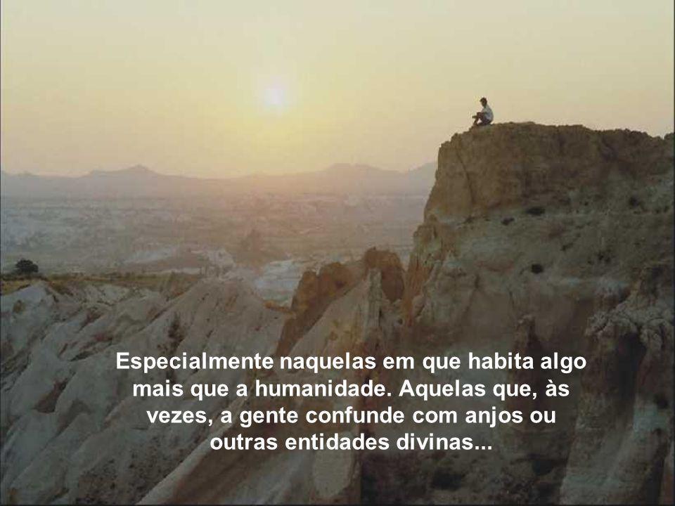 Especialmente naquelas em que habita algo mais que a humanidade.