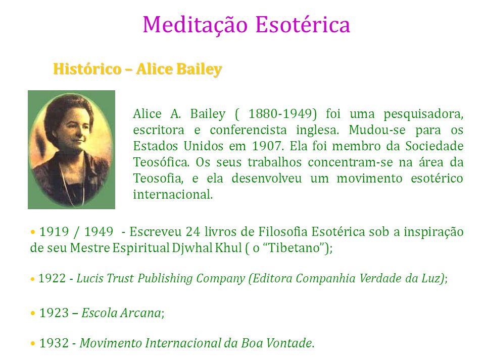 Meditação Esotérica Histórico – Alice Bailey Alice A. Bailey ( 1880-1949) foi uma pesquisadora, escritora e conferencista inglesa. Mudou-se para os Es