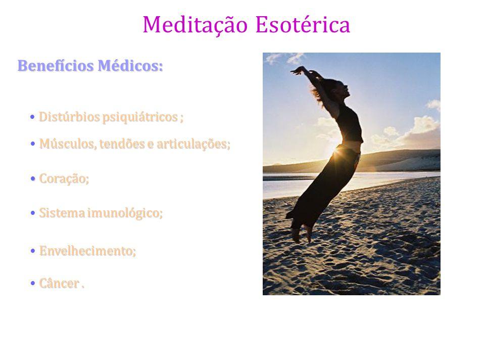Meditação Esotérica Benefícios Médicos: Distúrbios psiquiátricos ; Músculos, tendões e articulações; Coração; Coração; Sistema imunológico; Envelhecim