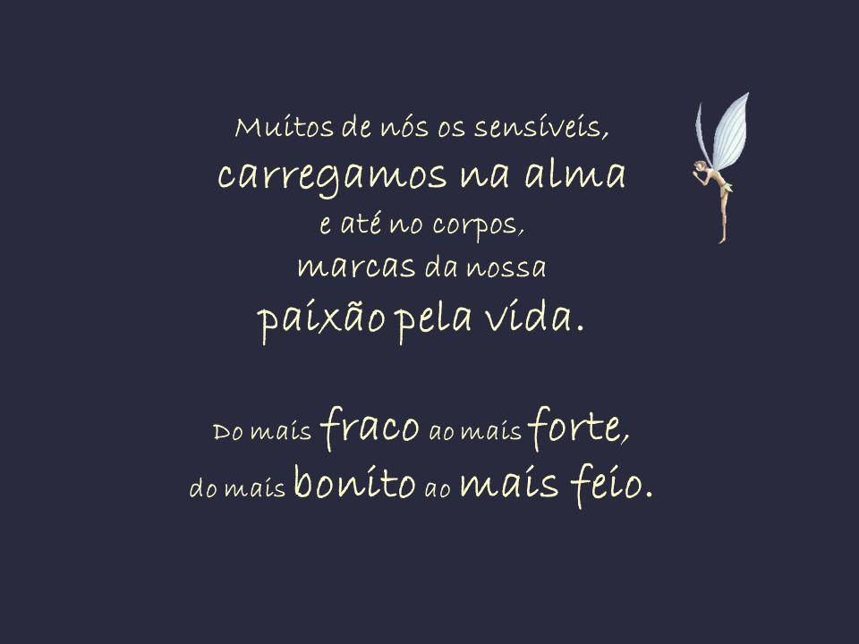 Nós, os sensíveis somos invencíveis pelas lágrimas e......imbatíveis pelo sorriso...