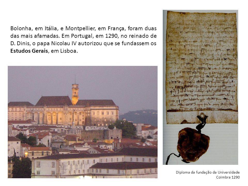Bolonha, em Itália, e Montpellier, em França, foram duas das mais afamadas. Em Portugal, em 1290, no reinado de D. Dinis, o papa Nicolau IV autorizou
