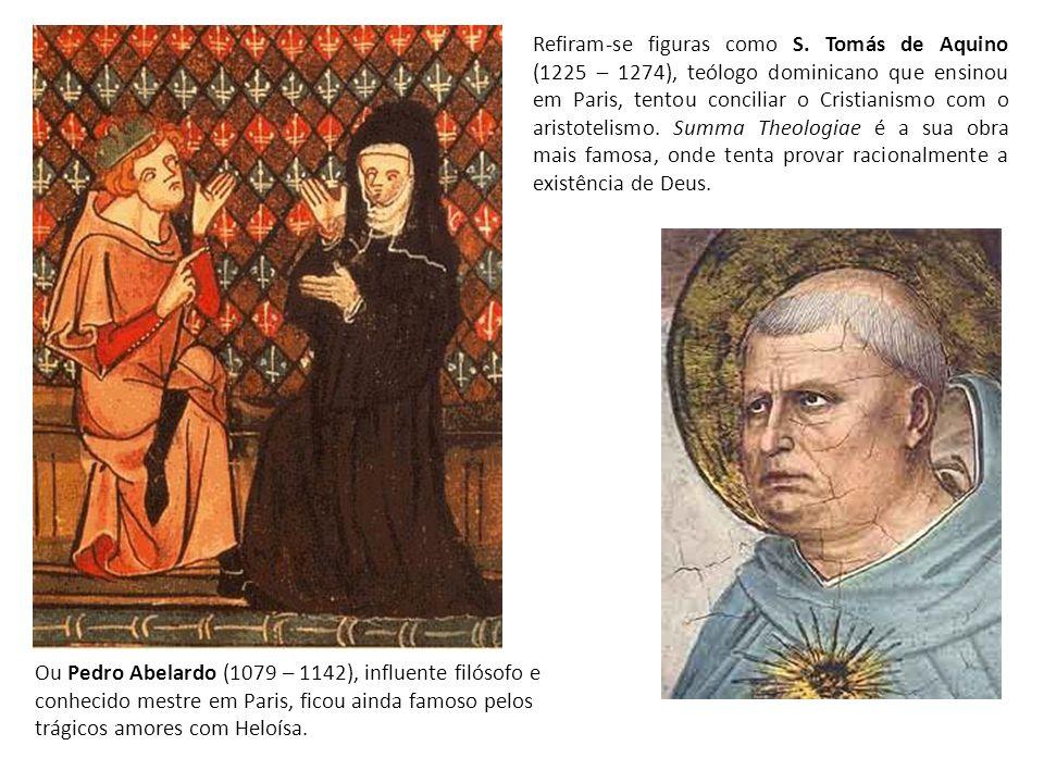 Refiram-se figuras como S. Tomás de Aquino (1225 – 1274), teólogo dominicano que ensinou em Paris, tentou conciliar o Cristianismo com o aristotelismo