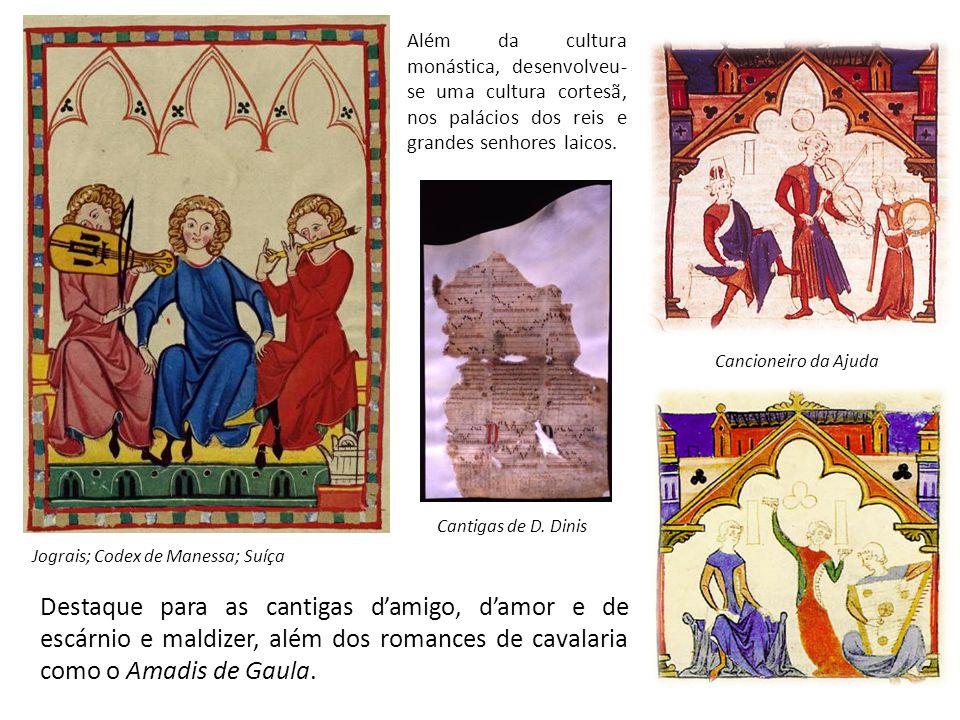 Além da cultura monástica, desenvolveu- se uma cultura cortesã, nos palácios dos reis e grandes senhores laicos. Cantigas de D. Dinis Jograis; Codex d