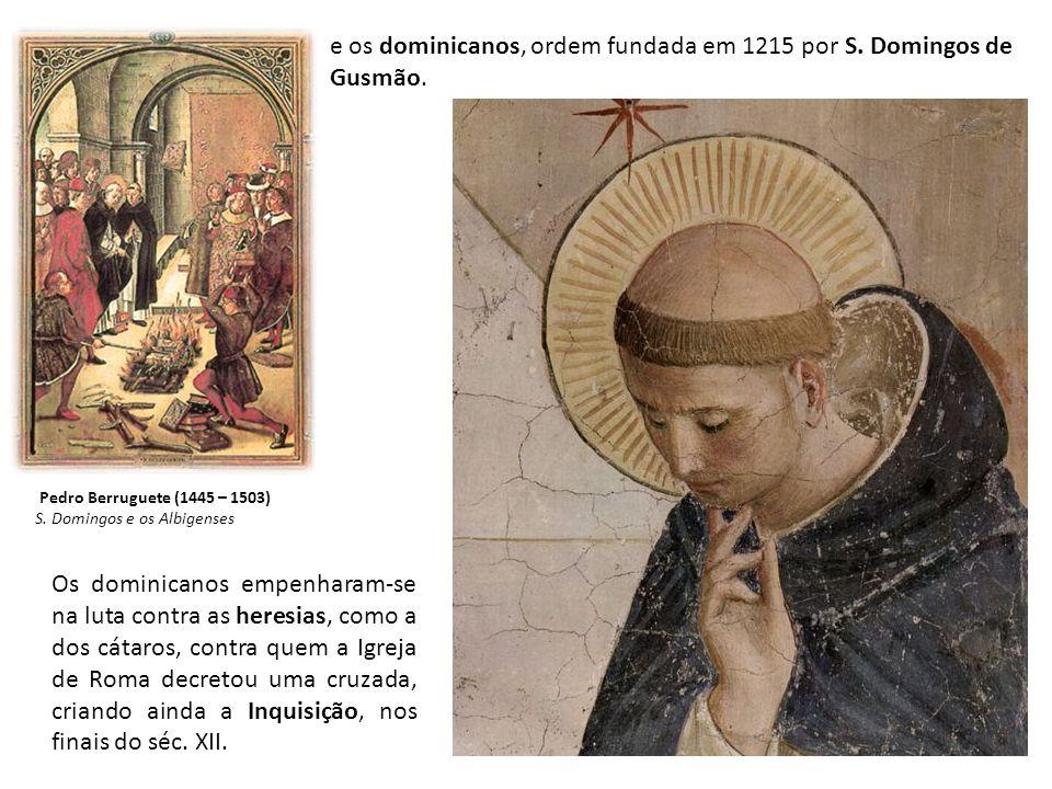 e os dominicanos, ordem fundada em 1215 por S. Domingos de Gusmão. Os dominicanos empenharam-se na luta contra as heresias, como a dos cátaros, contra