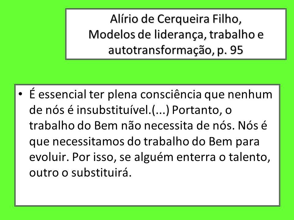 Alírio de Cerqueira Filho, Modelos de liderança, trabalho e autotransformação, p. 95 É essencial ter plena consciência que nenhum de nós é insubstituí