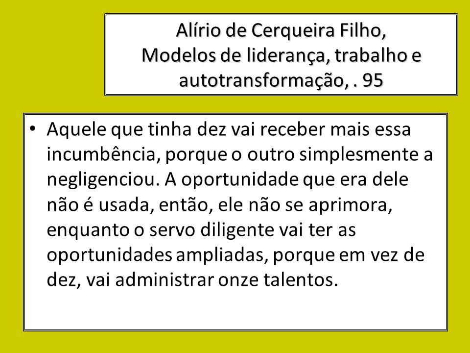 Alírio de Cerqueira Filho, Modelos de liderança, trabalho e autotransformação,. 95 Aquele que tinha dez vai receber mais essa incumbência, porque o ou
