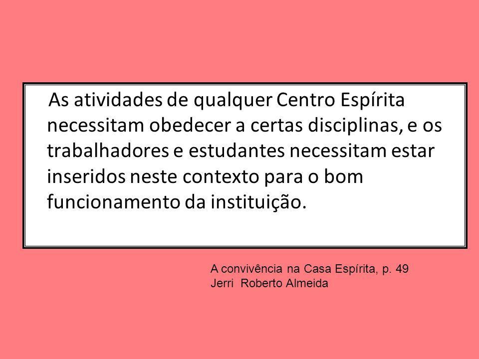 As atividades de qualquer Centro Espírita necessitam obedecer a certas disciplinas, e os trabalhadores e estudantes necessitam estar inseridos neste c