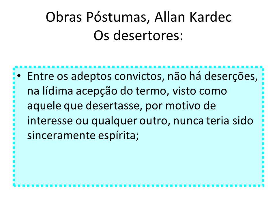 Obras Póstumas, Allan Kardec Os desertores: Entre os adeptos convictos, não há deserções, na lídima acepção do termo, visto como aquele que desertasse