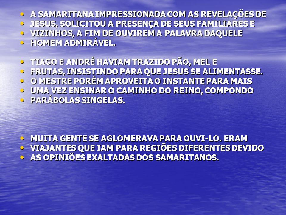 A SAMARITANA IMPRESSIONADA COM AS REVELAÇÕES DE A SAMARITANA IMPRESSIONADA COM AS REVELAÇÕES DE JESUS, SOLICITOU A PRESENÇA DE SEUS FAMILIARES E JESUS