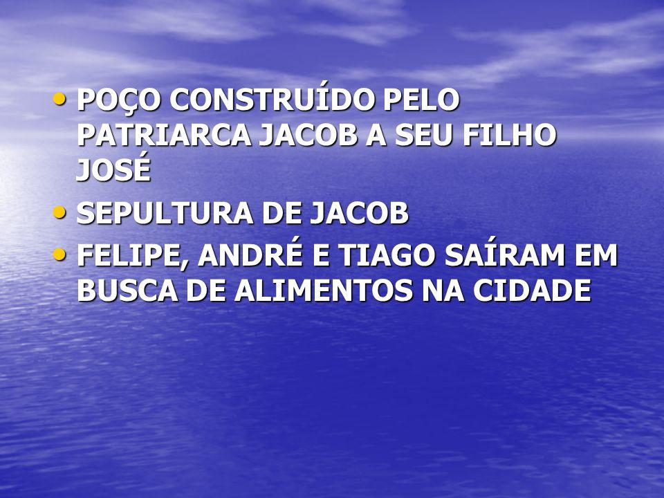 POÇO CONSTRUÍDO PELO PATRIARCA JACOB A SEU FILHO JOSÉ POÇO CONSTRUÍDO PELO PATRIARCA JACOB A SEU FILHO JOSÉ SEPULTURA DE JACOB SEPULTURA DE JACOB FELI