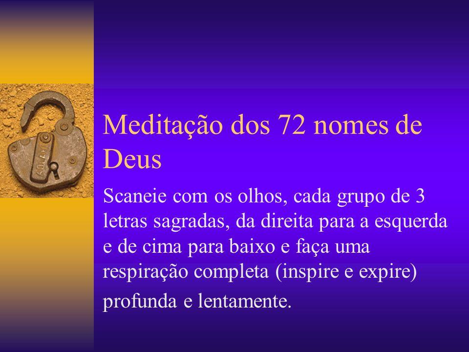 Meditação dos 72 nomes de Deus Scaneie com os olhos, cada grupo de 3 letras sagradas, da direita para a esquerda e de cima para baixo e faça uma respi